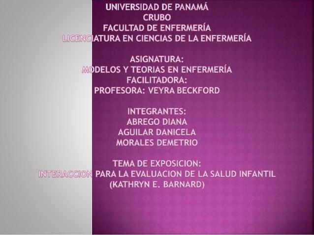 OBJETIVOS GENERALES  OBJETIVOS ESPECIFICOS  • CONOCER LA TEORIA DE KATHRYN E. BARNARD (INTERACCION PARA LA EVALUACION DE L...