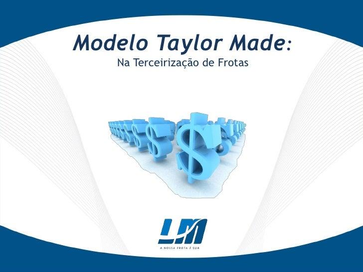 Modelo Taylor Made:   Na Terceirização de Frotas