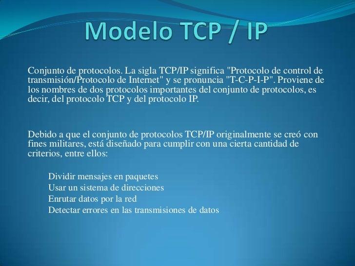 """Modelo TCP / IP<br />Conjunto de protocolos. La sigla TCP/IP significa """"Protocolo de control de transmisión/Protocolo de I..."""