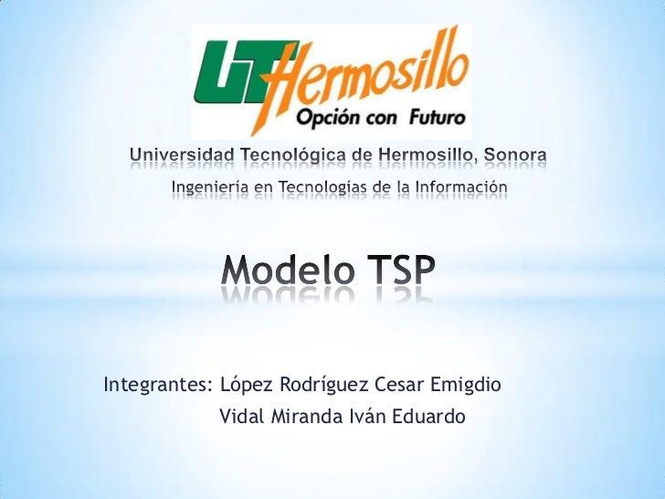 Integrantes: López Rodríguez Cesar Emigdio            Vidal Miranda Iván Eduardo