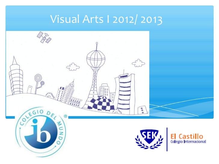 Visual Arts I 2012/ 2013