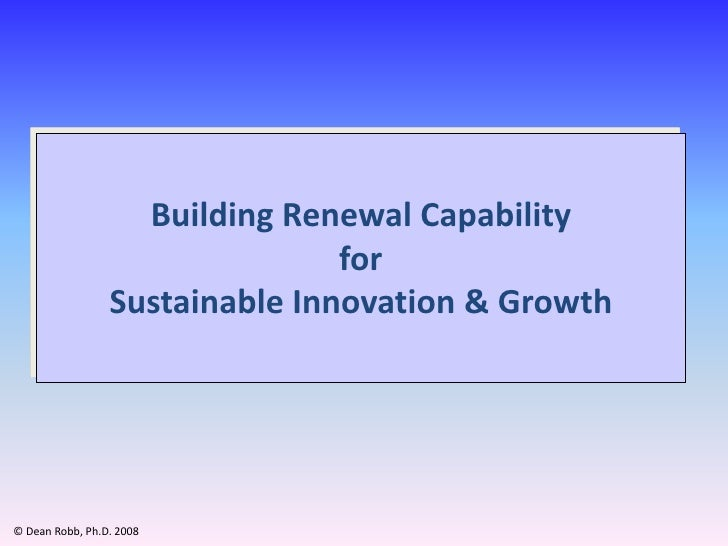 Building Renewal Capability                                 for                  Sustainable Innovation & Growth     © Dea...