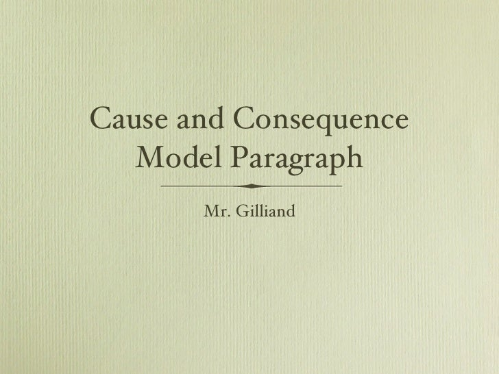 Cause and Consequence Model Paragraph <ul><li>Mr. Gilliand </li></ul>