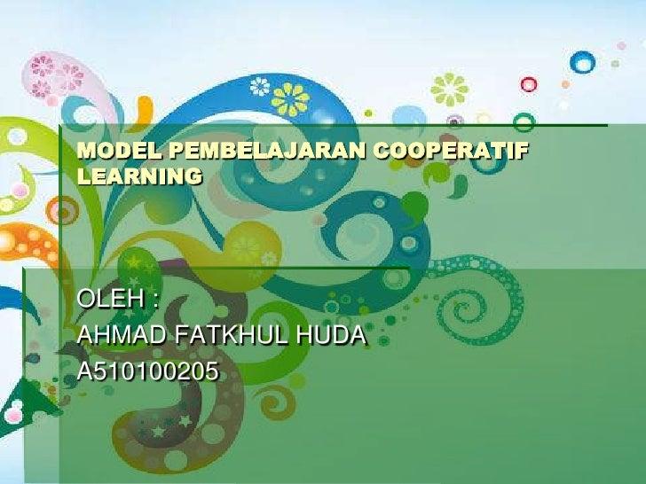 MODEL PEMBELAJARAN COOPERATIFLEARNINGOLEH :AHMAD FATKHUL HUDAA510100205