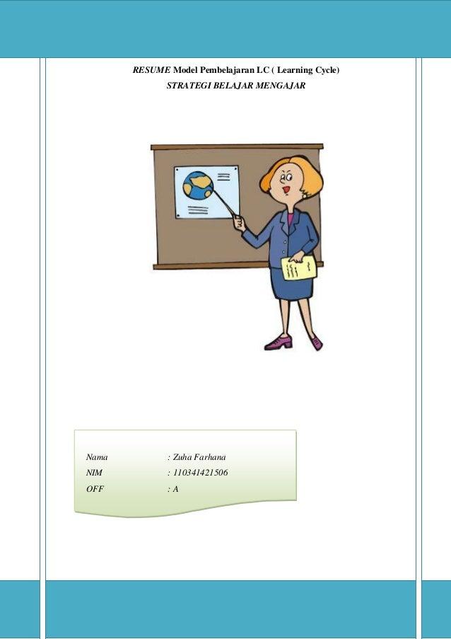RESUME Model Pembelajaran LC ( Learning Cycle) STRATEGI BELAJAR MENGAJAR  Nama  : Zuha Farhana  NIM  : 110341421506  OFF  ...