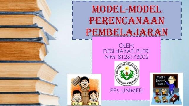 MODEL-MODELPERENCANAANPEMBELAJARANOLEH:DESI HAYATI PUTRINIM. 8126173002PPs_UNIMED