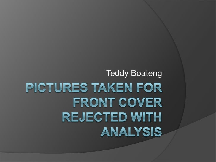 Pictures taken for front cover Rejected with analysis<br />Teddy Boateng<br />