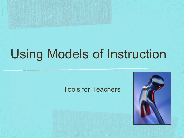 Using Models of Instruction <ul><li>Tools for Teachers </li></ul>