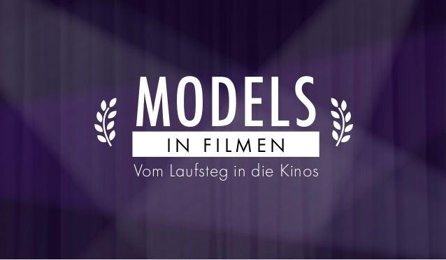I N F I L M E N MODELS Vom Laufsteg in die Kinos