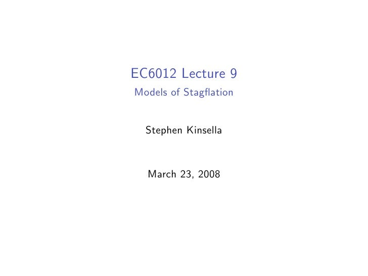 EC6012 Lecture 9 Models of Stagflation     Stephen Kinsella     March 23, 2008