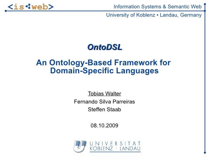 OntoDSL An Ontology-Based Framework for  Domain-Specific Languages Tobias Walter Fernando Silva Parreiras Steffen Staab 08...