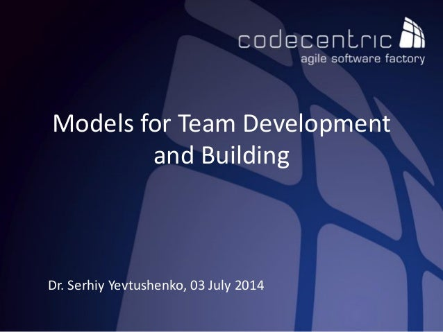 Models for Team Development and Building Dr. Serhiy Yevtushenko, 03 July 2014