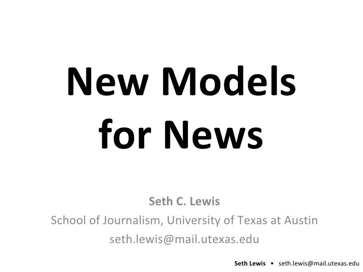 New Models for News Seth C. Lewis School of Journalism, University of Texas at Austin [email_address]