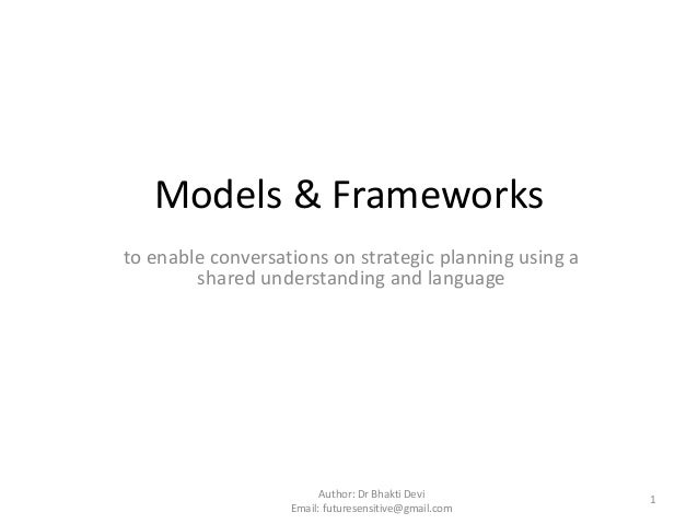 Models & Frameworks to enable conversations on strategic planning using a shared understanding and language  Author: Dr Bh...