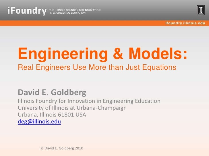 Engineering & Models:Real Engineers Use More than Just Equations<br />David E. GoldbergIllinois Foundry for Innovation in ...