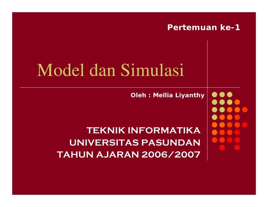 Pertemuan ke-1     Model dan Simulasi              Oleh : Mellia Liyanthy            TEKNIK INFORMATIKA     UNIVERSITAS PA...