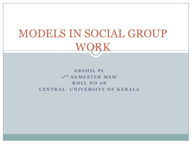 MODELS IN SOCIAL GROUP WORK , BY ARSHIL PC ,DEPARTMENT OF ...
