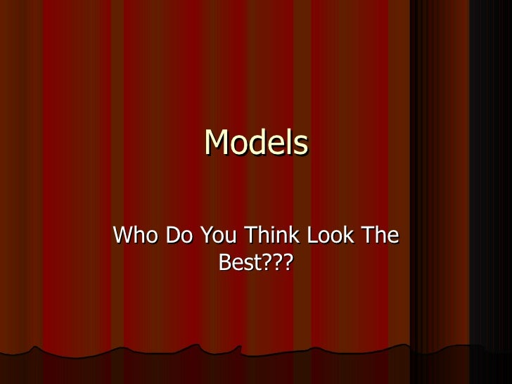 Models Who Do You Think Look The Best???