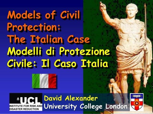 Models of Civil Protection: The Italian Case Modelli di Protezione Civile: Il Caso Italia David Alexander University Colle...