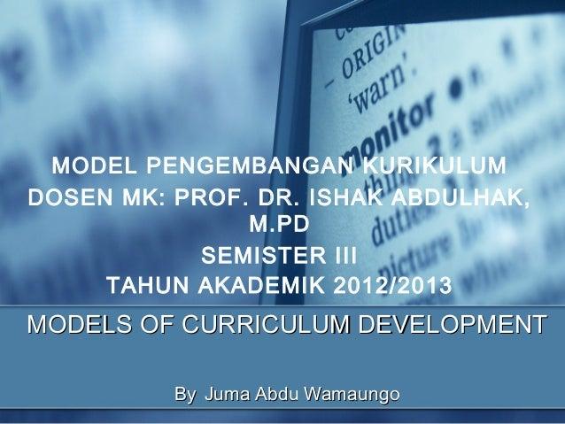 MODEL PENGEMBANGAN KURIKULUMDOSEN MK: PROF. DR. ISHAK ABDULHAK,               M.PD            SEMISTER III     TAHUN AKADE...