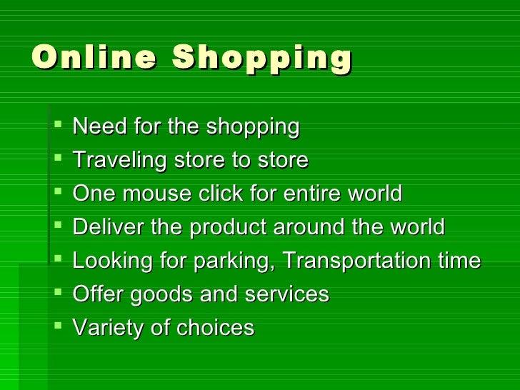 Online Shopping <ul><li>Need for the shopping </li></ul><ul><li>Traveling store to store </li></ul><ul><li>One mouse click...