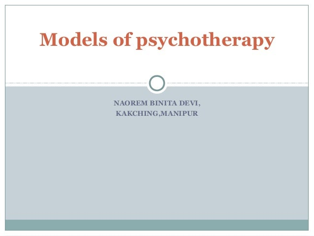 Models of psychotherapy       NAOREM BINITA DEVI,       KAKCHING,MANIPUR