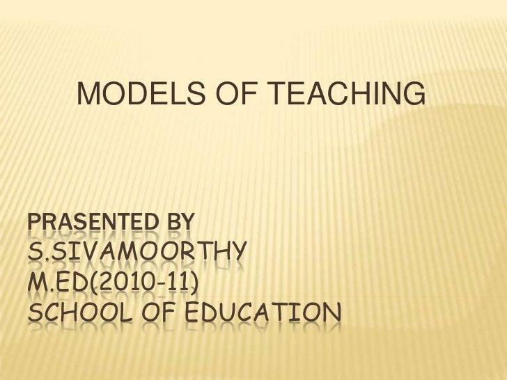 MODELS OF TEACHING<br />PRASENTED BY S.SIVAMOORTHYM.ed(2010-11)school of education<br />