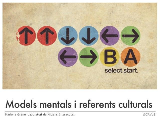 Models mentals i referents culturalsMariona Grané. Laboratori de Mitjans Interactius.   @CAVUB