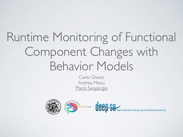 Runtime Monitoring of Functional   Component Changes with       Behavior Models             Carlo Ghezzi             Andre...