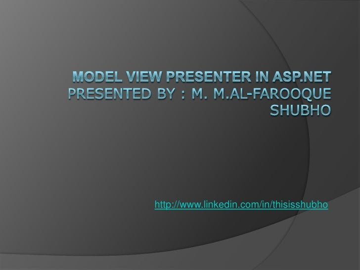 Model View Presenter in Asp.net Presented by : M. M.Al-Farooque Shubho<br />http://www.linkedin.com/in/thisisshubho<br />