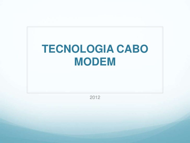 TECNOLOGIA CABO    MODEM      2012