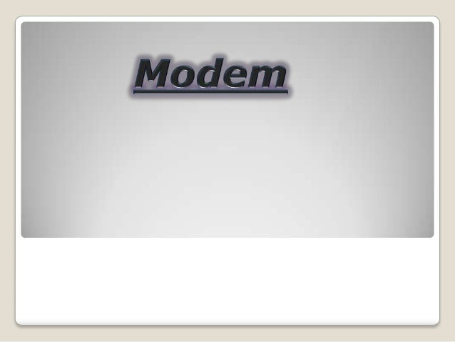  Contents  • Introduction . • How to work with  Modem ? • Types of Modems . • Features of Modem . • Applications of Modem...