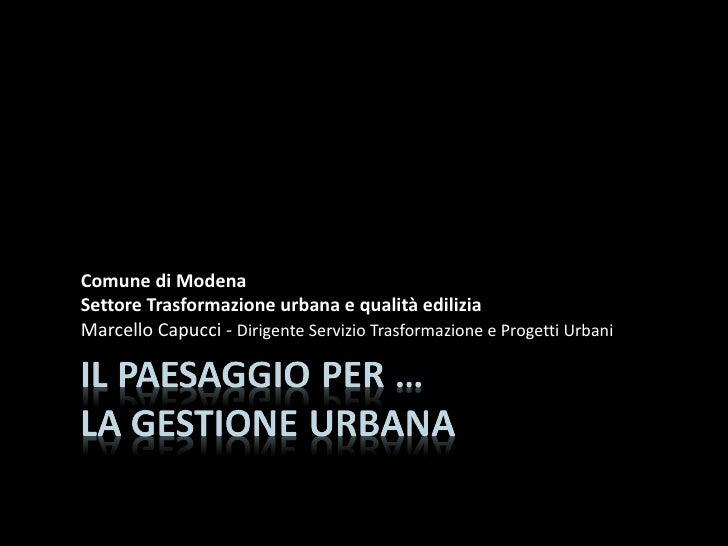 Comune di Modena Settore Trasformazione urbana e qualità edilizia Marcello Capucci -  Dirigente Servizio Trasformazione e ...
