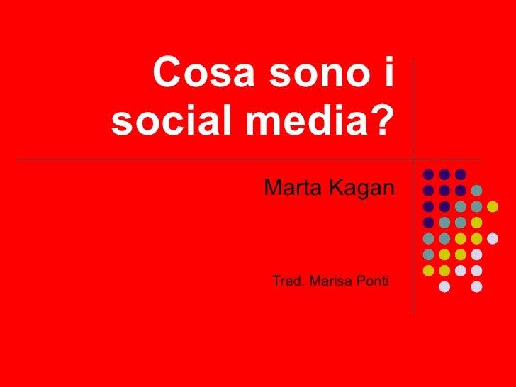 Cosa sono i social media? Marta Kagan Trad. Marisa Ponti
