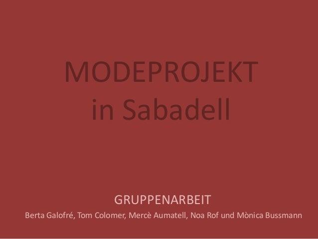 MODEPROJEKT in Sabadell GRUPPENARBEIT Berta Galofré, Tom Colomer, Mercè Aumatell, Noa Rof und Mònica Bussmann