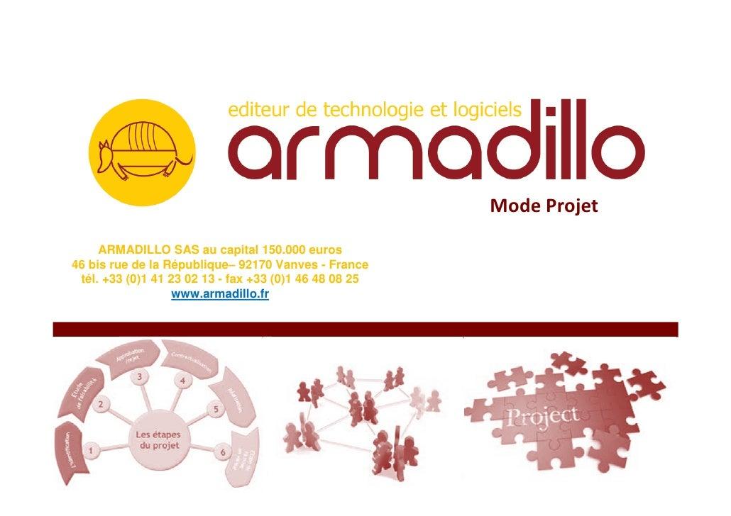 Mode Projet     ARMADILLO SAS au capital 150.000 euros46 bis rue de la République– 92170 Vanves - France tél. +33 (0)1 41 ...