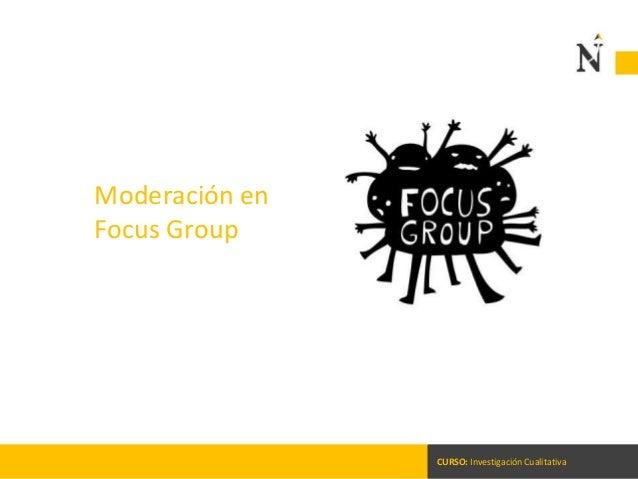 CURSO: Investigación Cualitativa Moderación en Focus Group