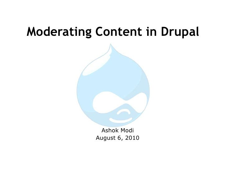 Moderating Content in Drupal<br />Ashok Modi<br />August 6, 2010<br />