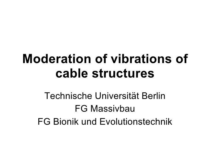 Moderation of vibrations of cable structures Technische Universität Berlin FG Massivbau FG Bionik und Evolutionstechnik