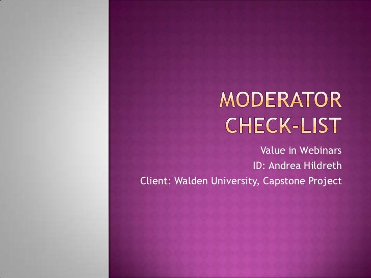 Moderator Check-List<br />Value in Webinars<br />ID: Andrea Hildreth<br />Client: Walden University, Capstone Project<br />