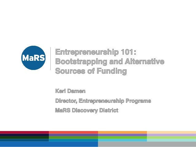 Bootstrapping and Alternative Sources of Funding - Entrepreneurship 101 (2013/2014)