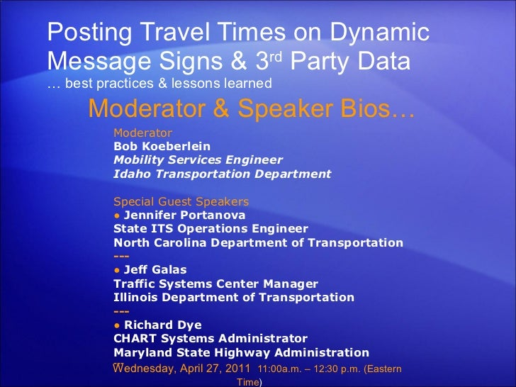 Posting Travel Times on Dynamic Message Signs & 3 rd  Party Data … best practices & lessons learned Moderator & Speaker Bi...
