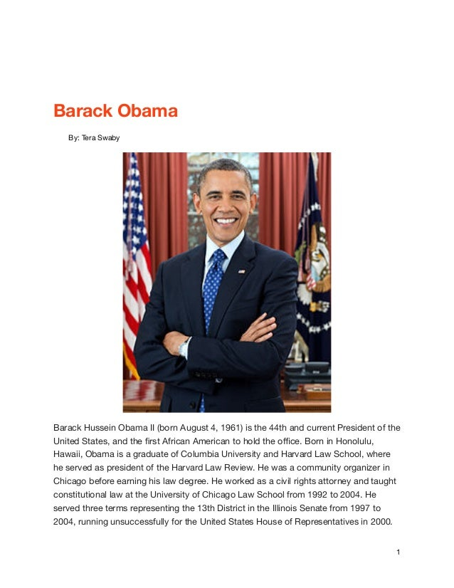 Barack Obama  By: Tera Swaby  Barack Hussein Obama II (born August 4, 1961) is the 44th and current President of the Unite...