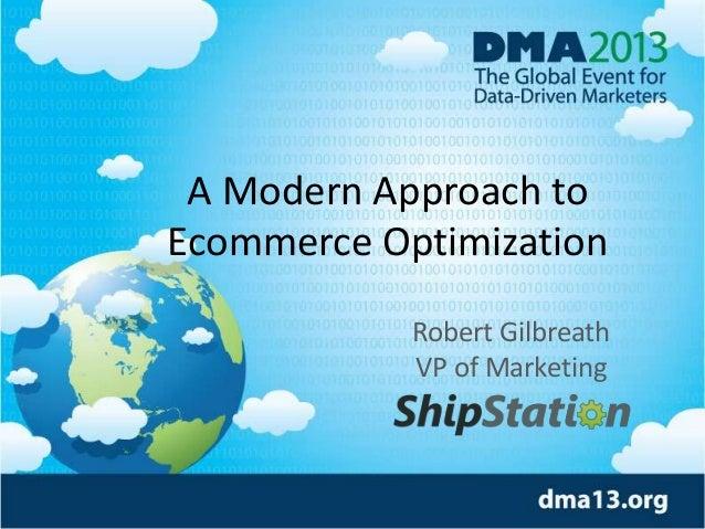 A Modern Approach to Ecommerce Optimization Robert Gilbreath VP of Marketing