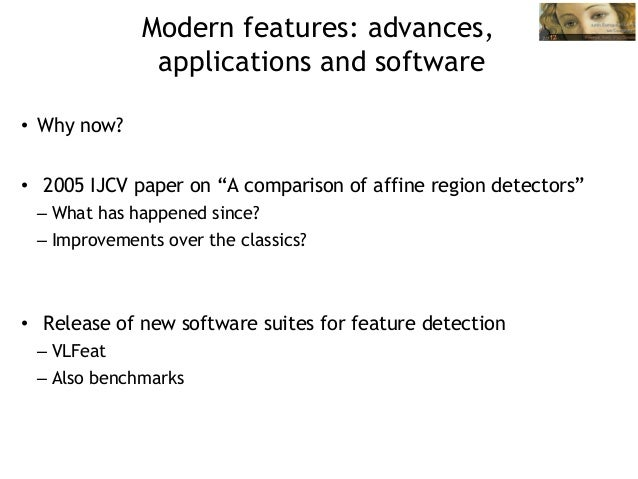 """Modern features: advances,               applications and software• Why now?• 2005 IJCV paper on """"A comparison of affine..."""