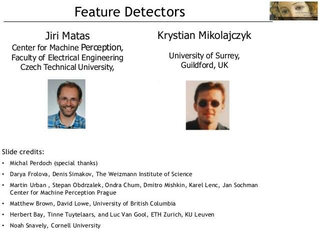 Feature Detectors                 Jiri Matas                          Krystian Mikolajczyk   Center for Machine Perception...