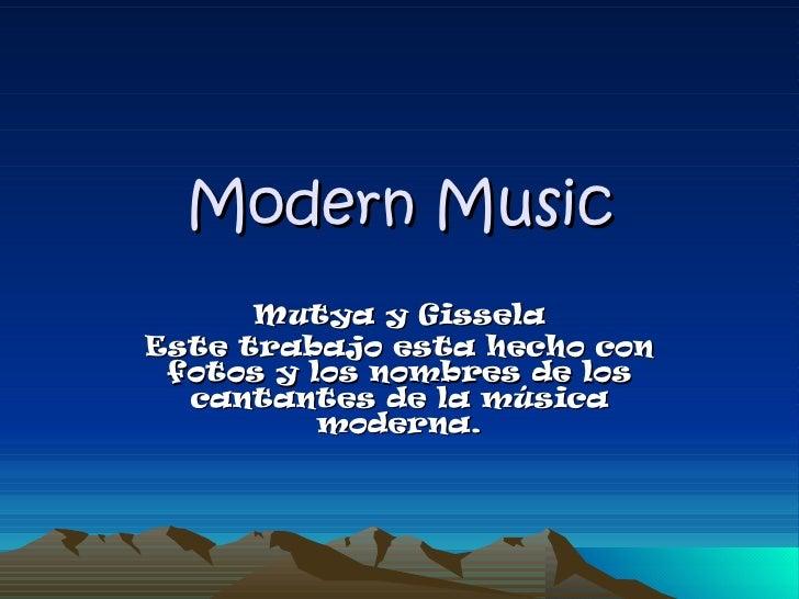 Modern Music Mutya y Gissela Este trabajo esta hecho con fotos y los nombres de los cantantes de la música moderna.