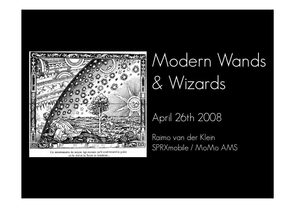 Modern Wands  Wizards April 26th 2008 Raimo van der Klein SPRXmobile / MoMo AMS