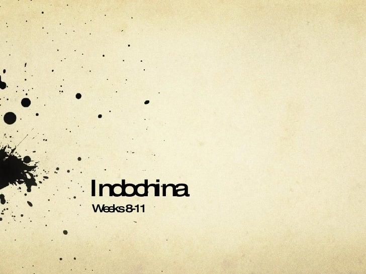 Indochina Weeks 8-11
