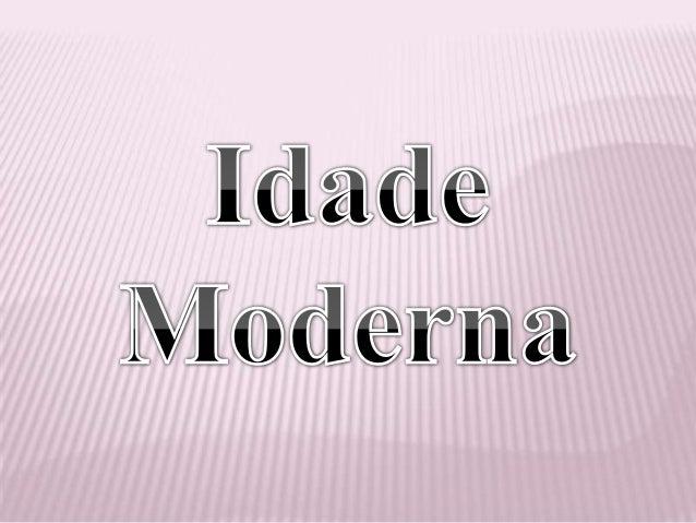 A Idade Moderna foi uma período da história que compreende os séculos XVaté XVIII e teve grande importância para a     for...